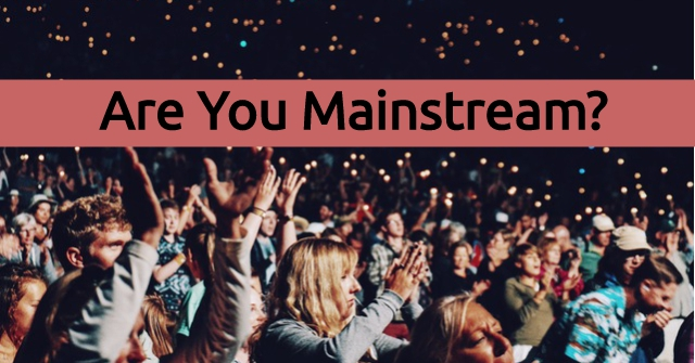 Are You Mainstream?