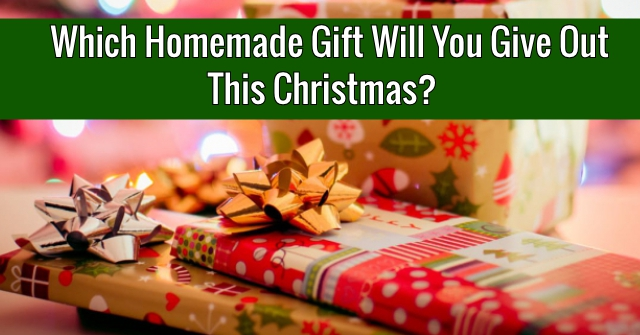 Which Homemade Gift Will You Give Out This Christmas?