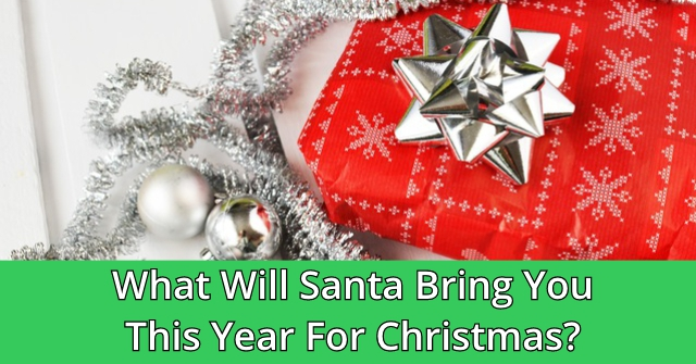 What Will Santa Bring You This Year For Christmas?