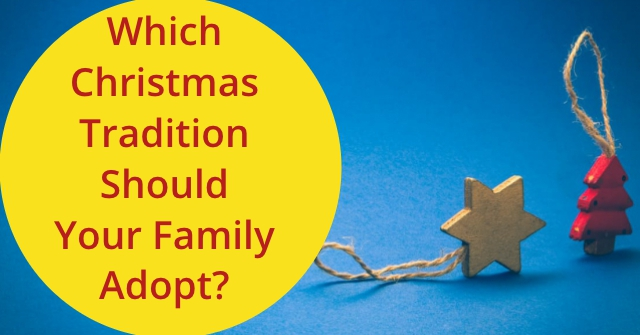 Which Christmas Tradition Should Your Family Adopt?