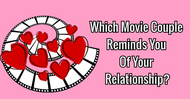 Which Movie Couple Reminds You Of Your Relationship?
