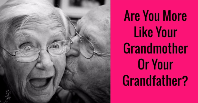 Are You More Like Your Grandmother Or Your Grandfather?