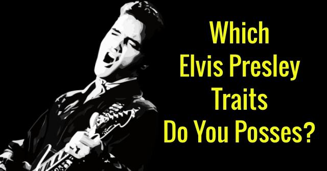 Which Elvis Presley Traits Do You Posses?