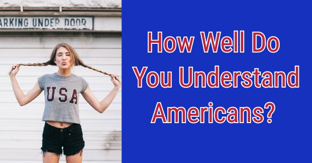 How Well Do You Understand Americans?
