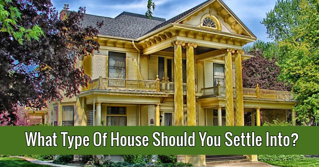 What Type Of House Should You Settle Into?