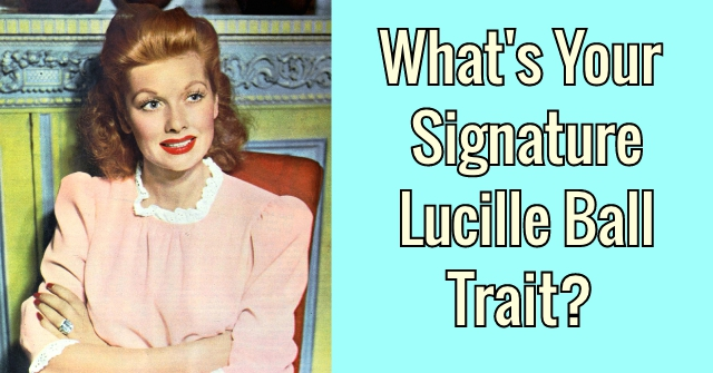 What's Your Signature Lucille Ball Trait?