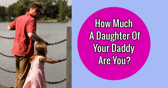 How Much A Daughter Of Your Daddy Are You?
