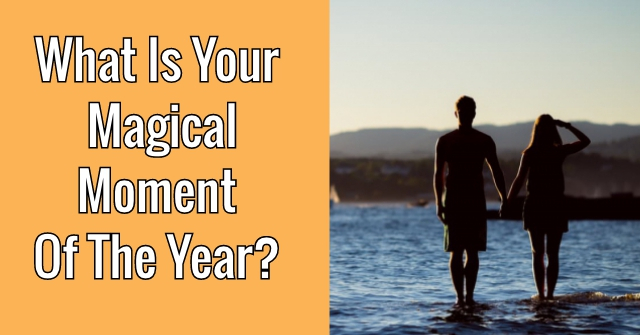 What Is Your Magical Moment Of The Year?