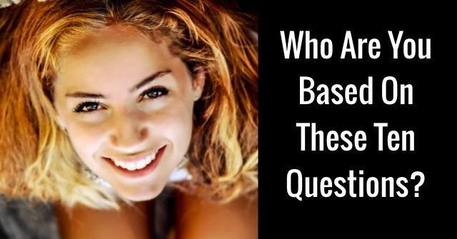 Who Are You Based On These Ten Questions?