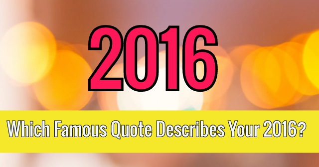 Which Famous Quote Describes Your 2016?