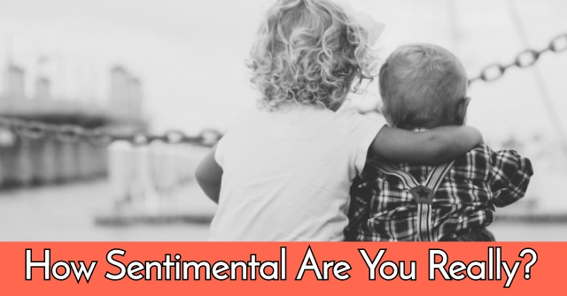 How Sentimental Are You Really?