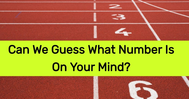 Can We Guess What Number Is On Your Mind?