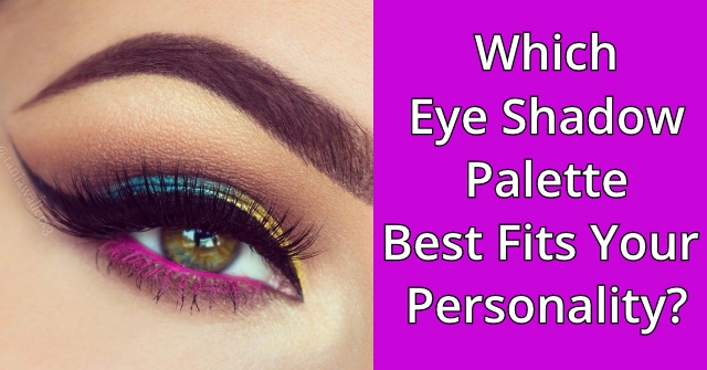 Which Eye Shadow Palette Best Fits Your Personality?
