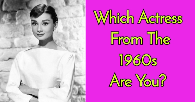 Which Actress From The 1960s Are You?