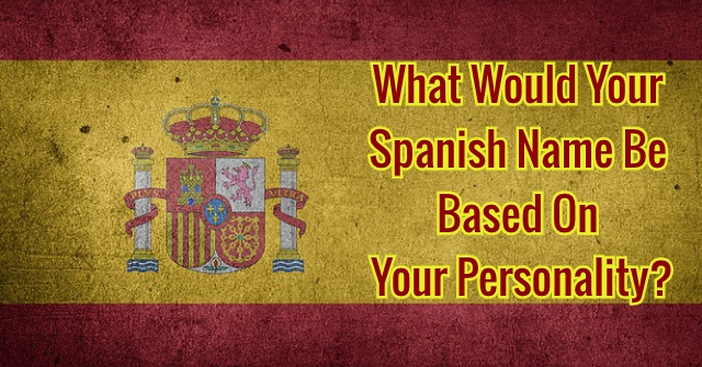 What Would Your Spanish Name Be Based On Your Personality?