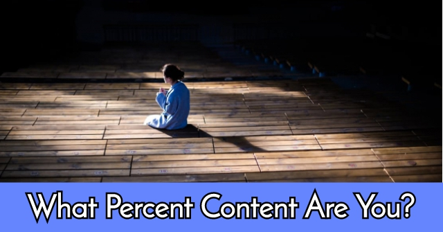 What Percent Content Are You?