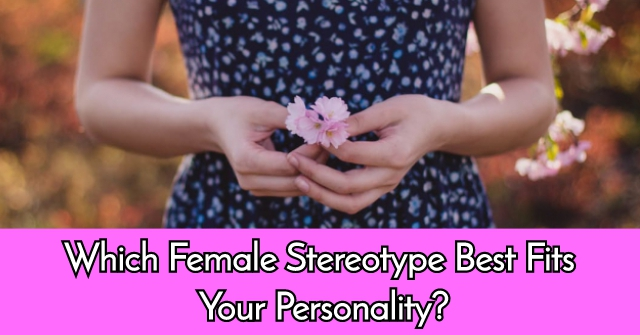 Which Female Stereotype Best Fits Your Personality?