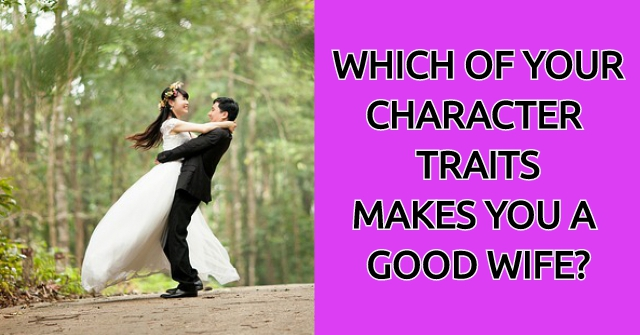 Which Of Your Character Traits Makes You A Good Wife?