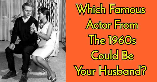 Which Famous Actor From The 1960s Could Be Your Husband?