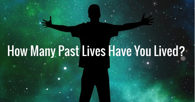 How Many Past Lives Have You Lived?