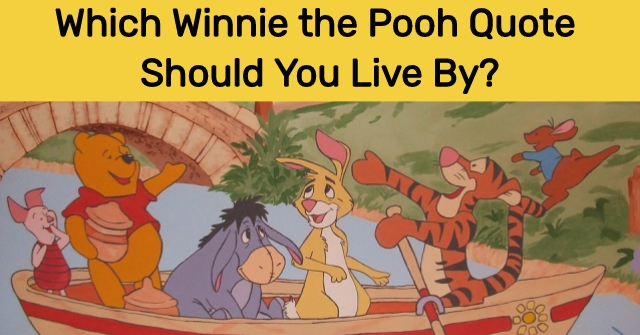 Which Winnie the Pooh Quote Should You Live By?