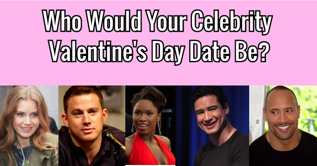 Who Would Your Celebrity Valentine's Day Date Be?