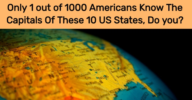 Only 1 Out Of 1000 Americans Know The Capitals Of These 10 US States, Do You?