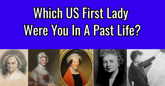 Which US First Lady Were You In A Past Life?