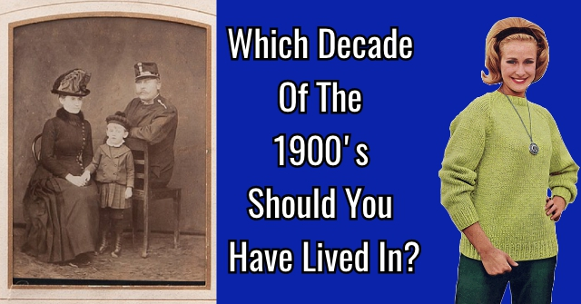 Which Decade Of The 1900's Should You Have Lived In?