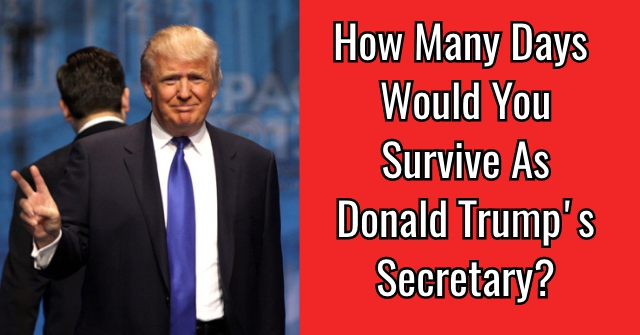 How Many Days Would You Survive As Donald Trump's Secretary?