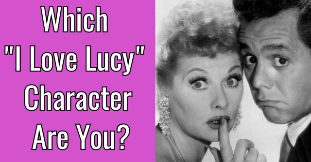 "Which ""I Love Lucy"" Character Are You?"