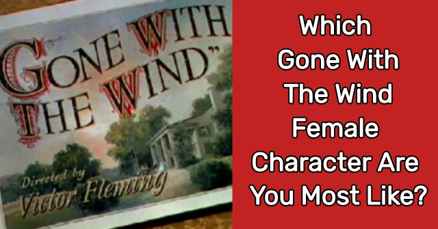 Which Gone With The Wind Female Character Are You Most Like?