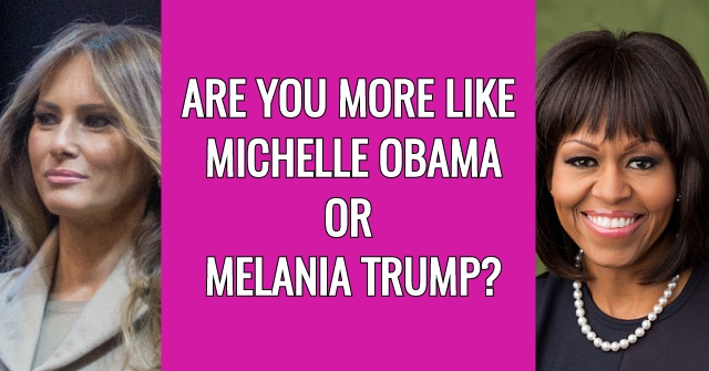 Are You More Like Michelle Obama Or Melania Trump?