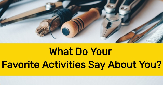 What Do Your Favorite Activities Say About You?