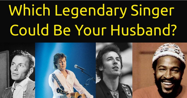 Which Legendary Singer Could Be Your Husband?