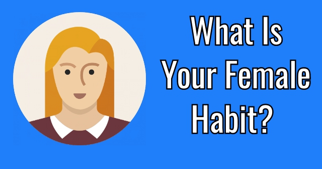 What Is Your Female Habit?
