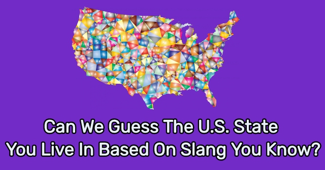 Can We Guess The U.S. State You Live In Based On Slang You Know?