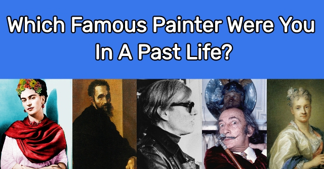 Which Famous Painter Were You In A Past Life?