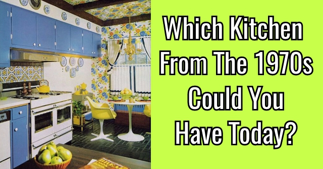Which Kitchen From The 1970s Could You Have Today?
