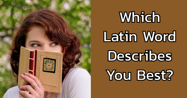 Which Latin Word Describes You Best?