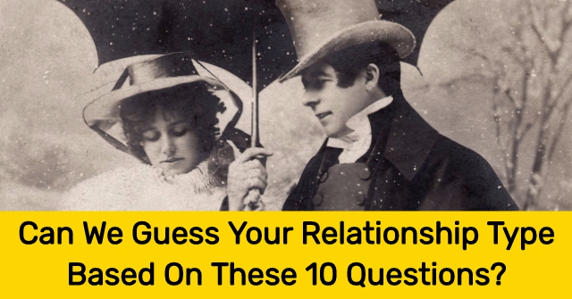 Can We Guess Your Relationship Type Based On These 10 Questions?