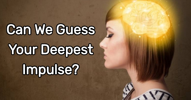Can We Guess Your Deepest Impulse?