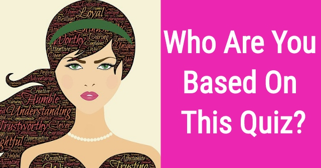 Who Are You Based On This Quiz?