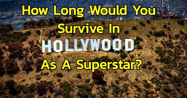 How Long Would You Survive In Hollywood As A Superstar?