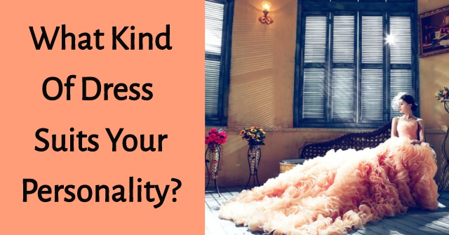 What Kind Of Dress Suits Your Personality?