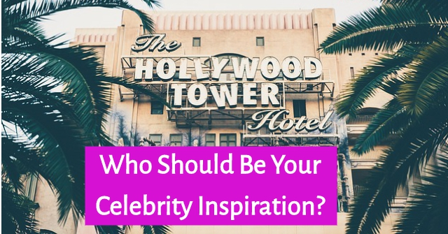 Who Should Be Your Celebrity Inspiration?