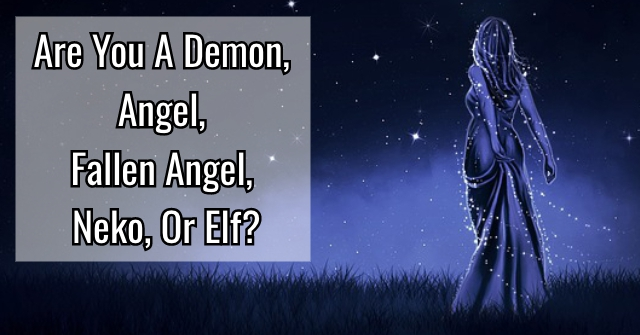 Are You A Demon, Angel, Fallen Angel, Neko, Or Elf?