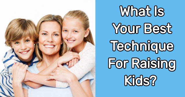 What Is Your Best Technique For Raising Kids?