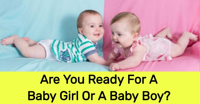 Are You Ready For A Baby Girl Or A Baby Boy?