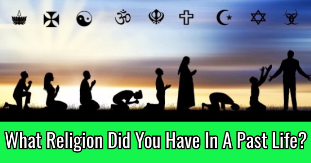 What Religion Did You Have In A Past Life?